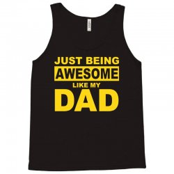just been awesome like my dad Tank Top | Artistshot