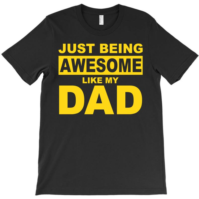 Just Been Awesome Like My Dad T-shirt | Artistshot