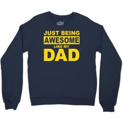 just been awesome like my dad Crewneck Sweatshirt | Artistshot