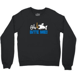 funny fishing quotes oh bite me Crewneck Sweatshirt | Artistshot