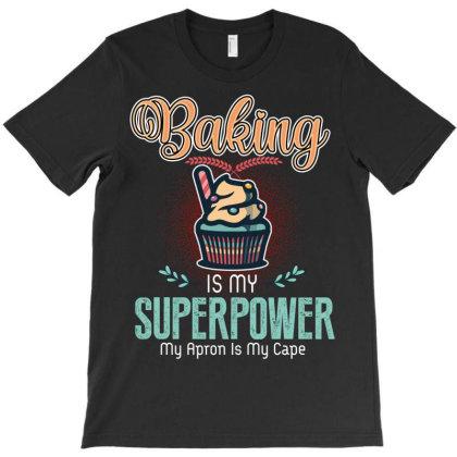Baking Is My Superpower T-shirt Designed By Rardesign