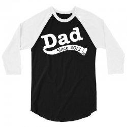 Dad Since 2015 3/4 Sleeve Shirt | Artistshot