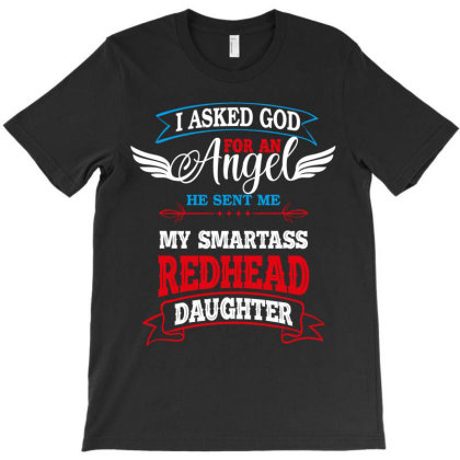 I Asked God For An Angelredhead Daughter T-shirt Designed By Rardesign