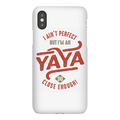 I Ain't Perfect But I'm An Yaya So Close Enough Iphonex Case Designed By Cidolopez
