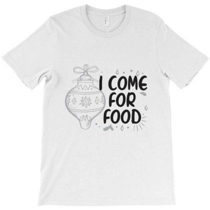 I Come For Food T-shirt Designed By Chris Ceconello