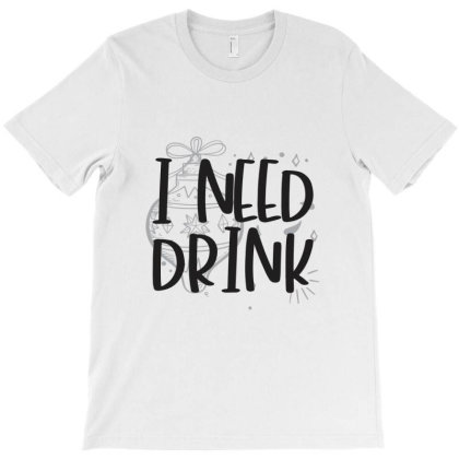 I Need Drink T-shirt Designed By Chris Ceconello