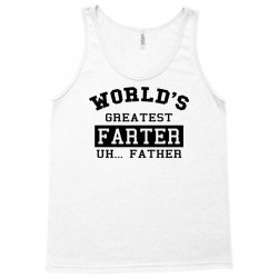 world's greatest farter uh.. father Tank Top | Artistshot