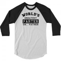 world's greatest farter uh.. father 3/4 Sleeve Shirt | Artistshot