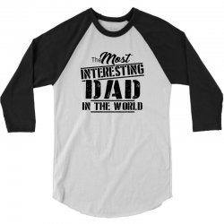 the most interesting dad in the world 3/4 Sleeve Shirt | Artistshot