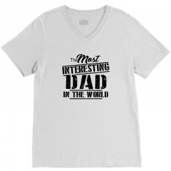 the most interesting dad in the world V-Neck Tee | Artistshot