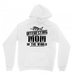 the most interesting mom in the world Unisex Hoodie | Artistshot