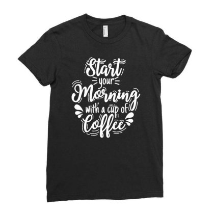 Start Your Morning With A Cup Of Coffee Ladies Fitted T-shirt Designed By Dulart