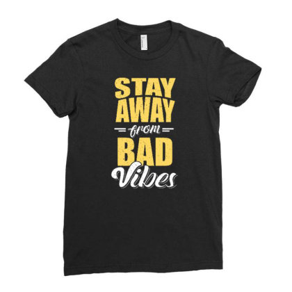 Stay Away From Bad Vibes Ladies Fitted T-shirt Designed By Dulart