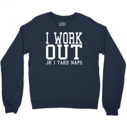 i work out jk i take naps w Crewneck Sweatshirt | Artistshot
