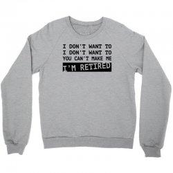 i'm retired Crewneck Sweatshirt | Artistshot