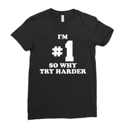 Im Number One So Why Try Harder Ladies Fitted T-shirt Designed By Lyly
