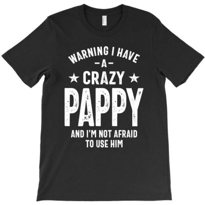 Warning I Have A Crazy Pappy | Father Gift T-shirt Designed By Cidolopez
