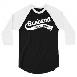Husband Since 2015 3/4 Sleeve Shirt | Artistshot