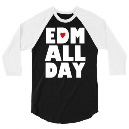 Edm All Day 3/4 Sleeve Shirt Designed By Henz Art