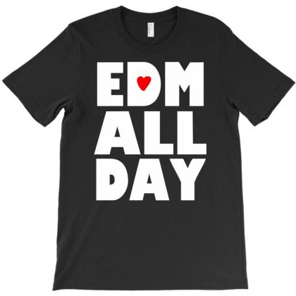 Edm All Day T-shirt Designed By Henz Art