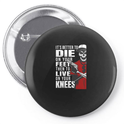 It's Better To Die On Your Feet Then To Live On Your Knees, Skull Pin-back Button Designed By Estore