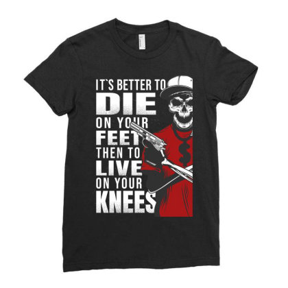 It's Better To Die On Your Feet Then To Live On Your Knees, Skull Ladies Fitted T-shirt Designed By Estore