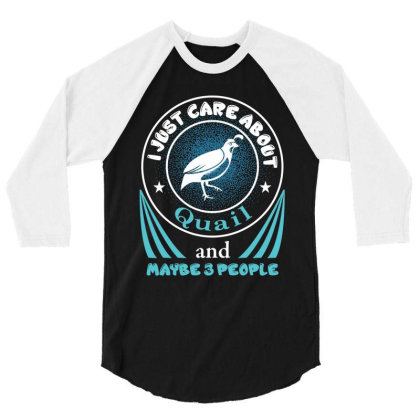 I Just Care About Quail 3/4 Sleeve Shirt Designed By Rardesign