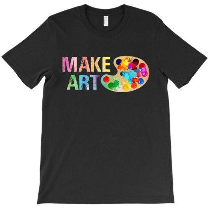 Make Art T-shirt Designed By Rardesign
