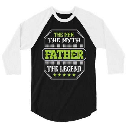The Man The Myth Father The Legend 3/4 Sleeve Shirt Designed By Rardesign