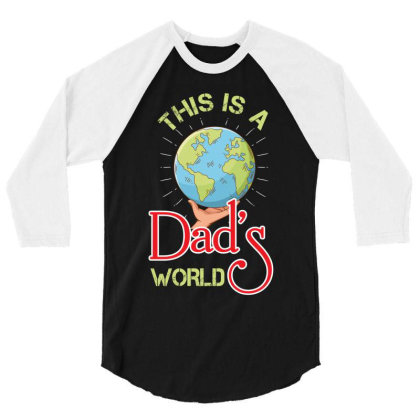 This Is A Dads World 3/4 Sleeve Shirt Designed By Rardesign