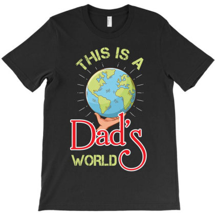 This Is A Dads World T-shirt Designed By Rardesign
