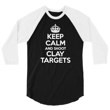 Keep Calm And Shoot Clay Targets 3/4 Sleeve Shirt Designed By Lyly