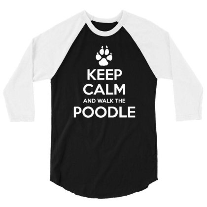 Keep Calm And Walk The Poodle 3/4 Sleeve Shirt Designed By Lyly