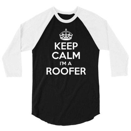 Keep Calm I'm A Roofer 3/4 Sleeve Shirt Designed By Lyly