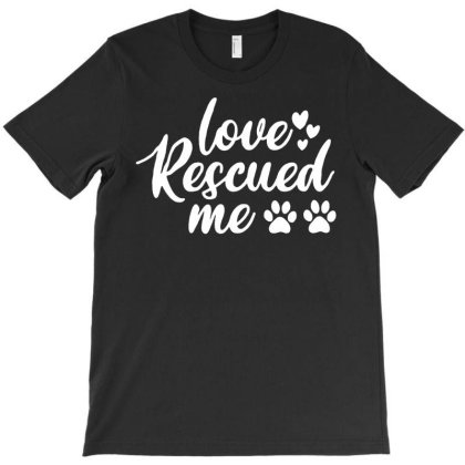 Love Rescued Me T-shirt Designed By Lyly