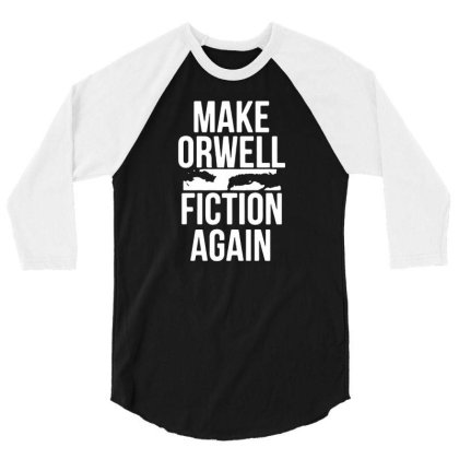 Make Orwell Fiction Again 3/4 Sleeve Shirt Designed By Lyly