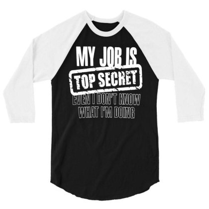 New My Job Is Top Secret 3/4 Sleeve Shirt Designed By Lyly