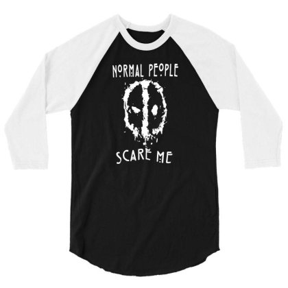 Normal People Scare Me 3/4 Sleeve Shirt Designed By Lyly