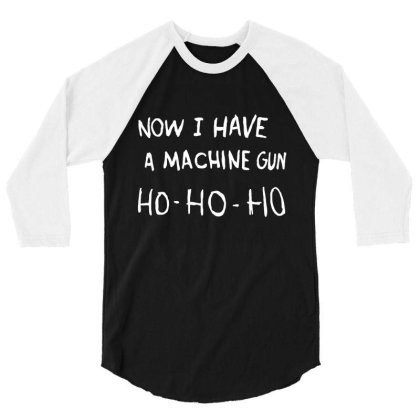 Now I Have Machine Gun Ho Ho Ho 3/4 Sleeve Shirt Designed By Lyly