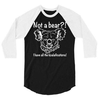 Not A Bear I Have All The Koalaficatio 3/4 Sleeve Shirt Designed By Lyly