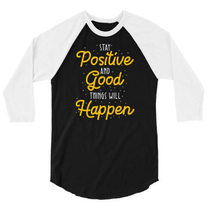 Stay Positive And Good Things Will Happen 3/4 Sleeve Shirt Designed By Dulart