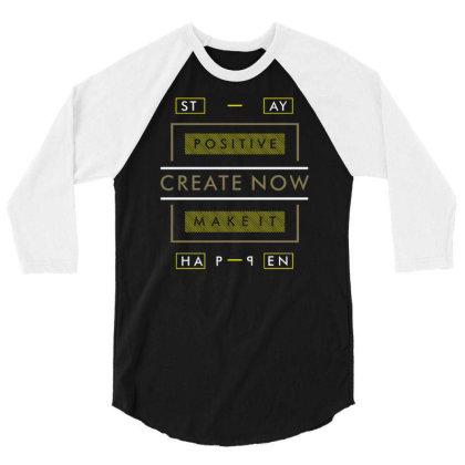 Stay Positive Work Hard Make It Happen 2 3/4 Sleeve Shirt Designed By Dulart