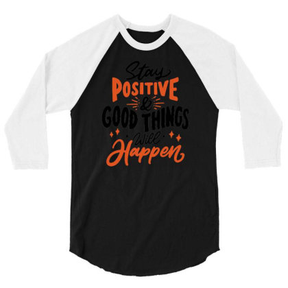 Stay Positive And Good Things Will Happen 1 3/4 Sleeve Shirt Designed By Dulart