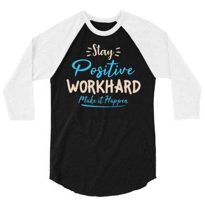 Stay Positive Work Hard Make It Happen 1 3/4 Sleeve Shirt Designed By Dulart