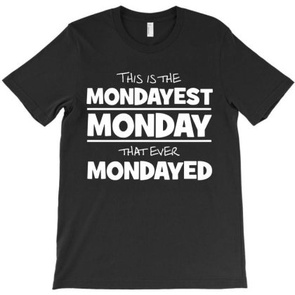 This Is The Mondayest Monday T-shirt Designed By Lyly