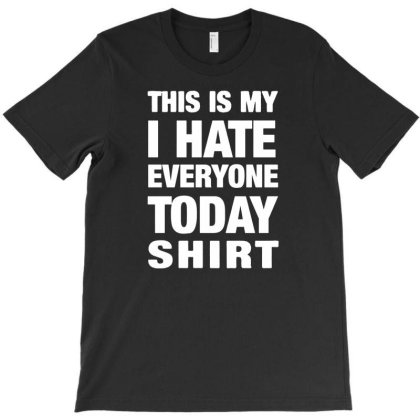 This Is My I Hate Everyone Today Shirt T-shirt Designed By Lyly