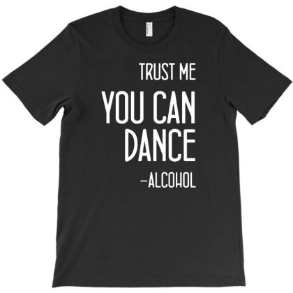 Trust Me You Can Dance T-shirt Designed By Lyly