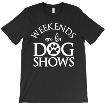 Weekends Are For Dog Shows T-shirt Designed By Lyly