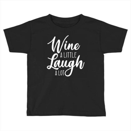 Wine A Little Laugh A Lot Toddler T-shirt Designed By Lyly