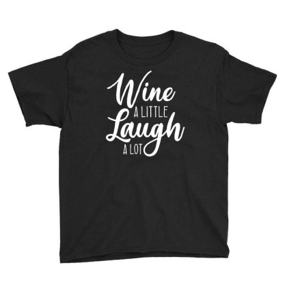 Wine A Little Laugh A Lot Youth Tee Designed By Lyly